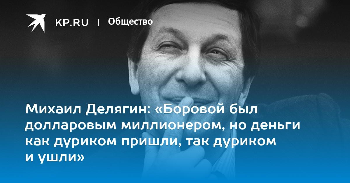 Михаил Делягин: «Боровой был долларовым миллионером, но деньги как дуриком пришли, так дуриком и ушли»